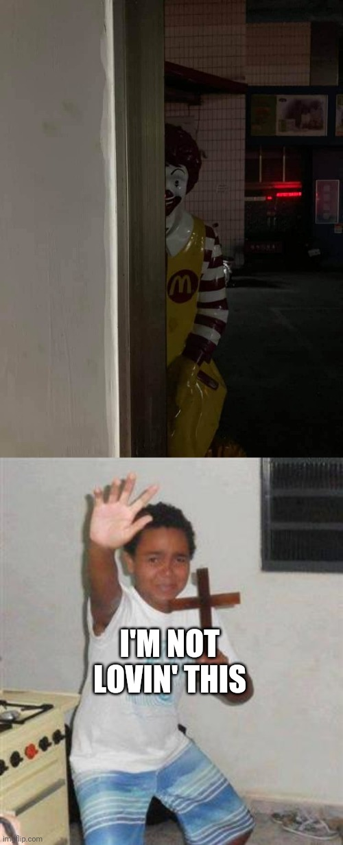 I'M NOT LOVIN' THIS | image tagged in scared kid,mcdonalds,ronald mcdonald,creepy,scary | made w/ Imgflip meme maker