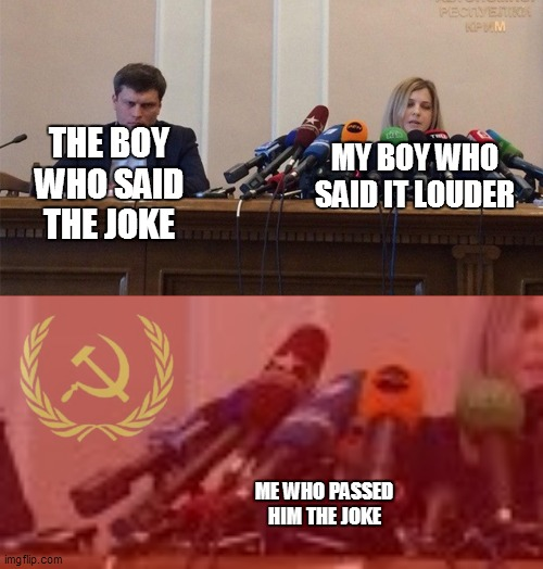 MY BOY WHO SAID IT LOUDER; THE BOY WHO SAID THE JOKE; ME WHO PASSED HIM THE JOKE | image tagged in man and woman microphone | made w/ Imgflip meme maker