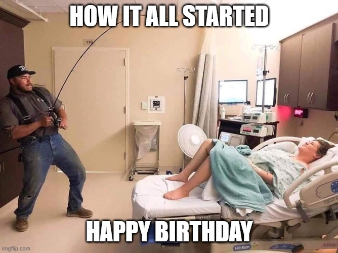happy birthday |  HOW IT ALL STARTED; HAPPY BIRTHDAY | image tagged in happy birthday,birthday,fishing,funny,funny memes,kids | made w/ Imgflip meme maker