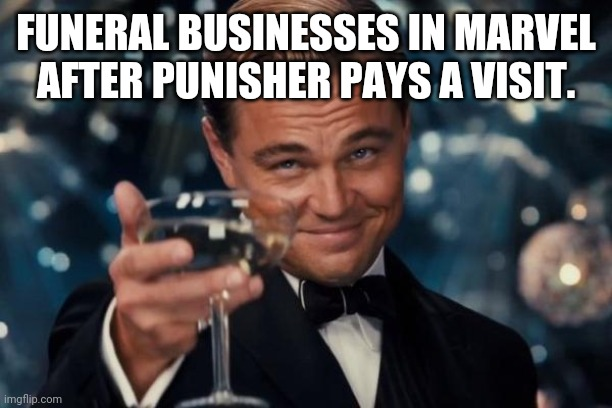 Leonardo Dicaprio Cheers |  FUNERAL BUSINESSES IN MARVEL AFTER PUNISHER PAYS A VISIT. | image tagged in memes,leonardo dicaprio cheers | made w/ Imgflip meme maker