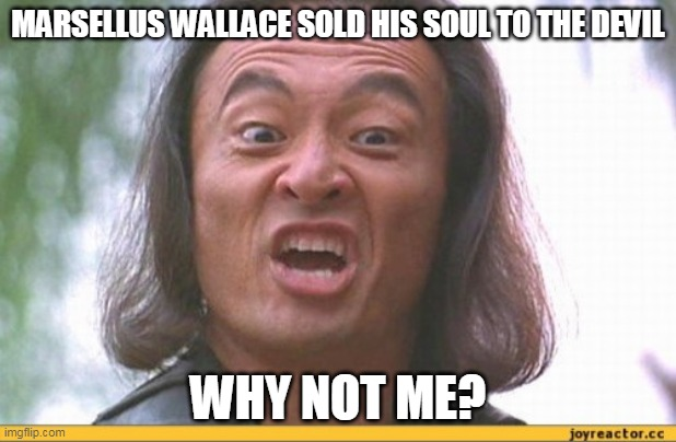 MARSELLUS WALLACE SOLD HIS SOUL TO THE DEVIL; WHY NOT ME? | image tagged in shang tsung,mortal kombat,pulp fiction | made w/ Imgflip meme maker