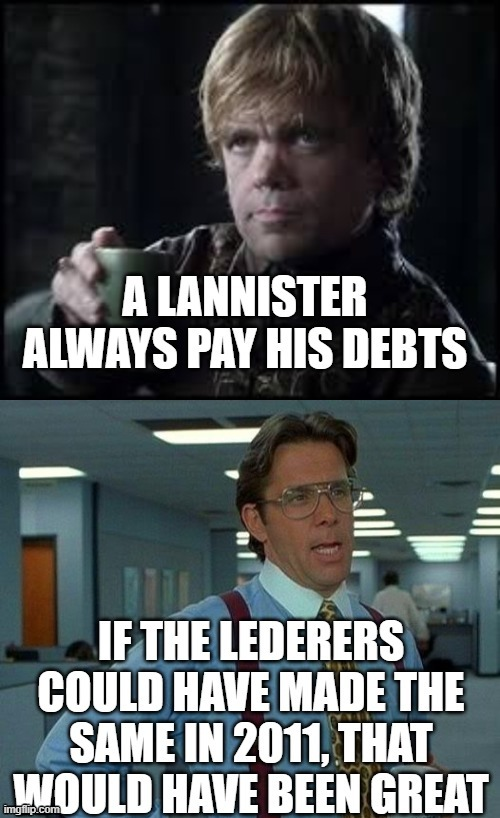 Amy Puke and Coward LedError owe a lot to the community | image tagged in that would be great,tyrion lannister,game of thrones,money,debt,poker | made w/ Imgflip meme maker