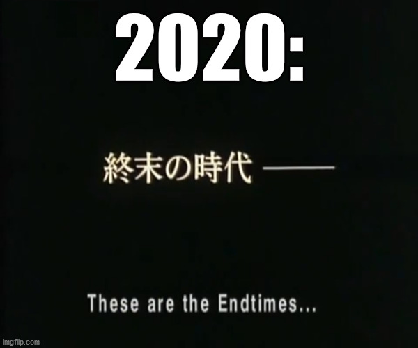 2020 be like . . . |  2020: | image tagged in memes,be like,covid19,endgame,2020,apocalypse | made w/ Imgflip meme maker