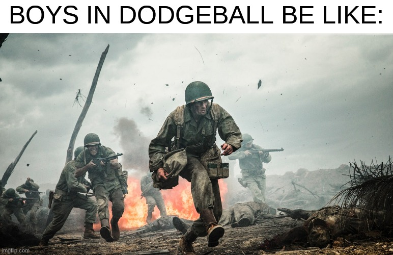 boys in dodgeball |  BOYS IN DODGEBALL BE LIKE: | image tagged in memes | made w/ Imgflip meme maker