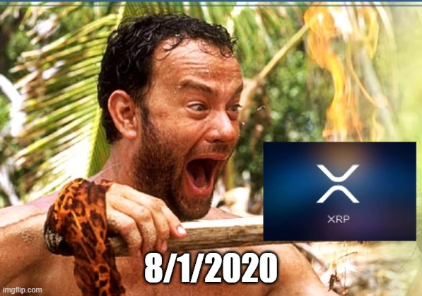 xrp |  8/1/2020 | image tagged in xrp,crypto,funny,bitcoin,castaway fire | made w/ Imgflip meme maker