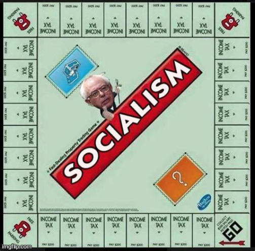 So I found this on the Internet | image tagged in bernie sanders,monopoly,income taxes,socialism,funny,dank memes | made w/ Imgflip meme maker
