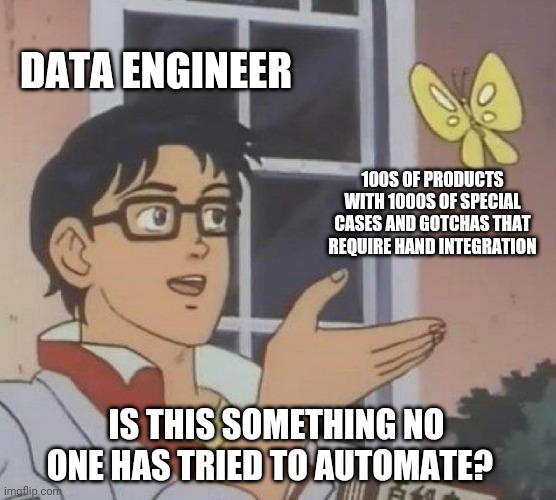 Is This A Pigeon Meme |  DATA ENGINEER; 100S OF PRODUCTS WITH 1000S OF SPECIAL CASES AND GOTCHAS THAT REQUIRE HAND INTEGRATION; IS THIS SOMETHING NO ONE HAS TRIED TO AUTOMATE? | image tagged in memes,is this a pigeon | made w/ Imgflip meme maker