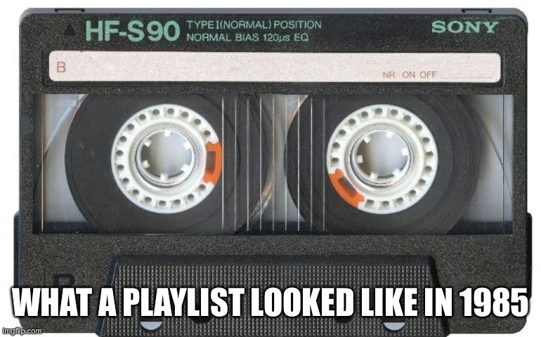 80s Playlist |  WHAT A PLAYLIST LOOKED LIKE IN 1985 | image tagged in 1980s | made w/ Imgflip meme maker