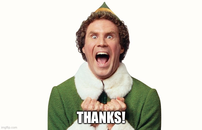 Buddy the elf excited | THANKS! | image tagged in buddy the elf excited | made w/ Imgflip meme maker