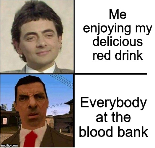 oh hell no |  Me enjoying my delicious red drink; Everybody at the blood bank | image tagged in mr bean confused | made w/ Imgflip meme maker