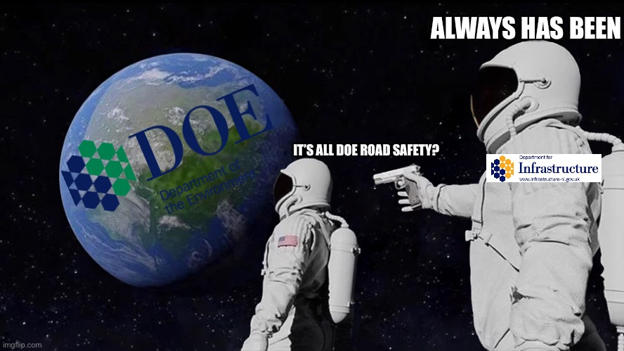Always Has Been |  ALWAYS HAS BEEN; IT'S ALL DOE ROAD SAFETY? | image tagged in always has been,doe road safety,dfi road safety,memes | made w/ Imgflip meme maker