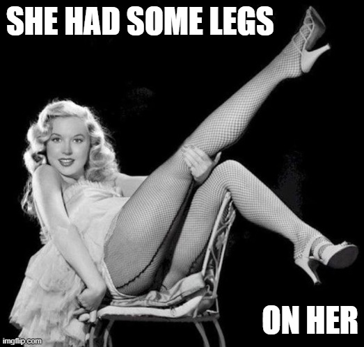 Betty Brosmer | SHE HAD SOME LEGS ON HER | image tagged in betty brosmer | made w/ Imgflip meme maker