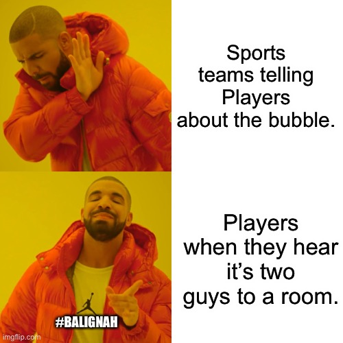 Facts |  Sports teams telling Players about the bubble. Players when they hear it's two guys to a room. #BALIGNAH | image tagged in memes,drake hotline bling | made w/ Imgflip meme maker