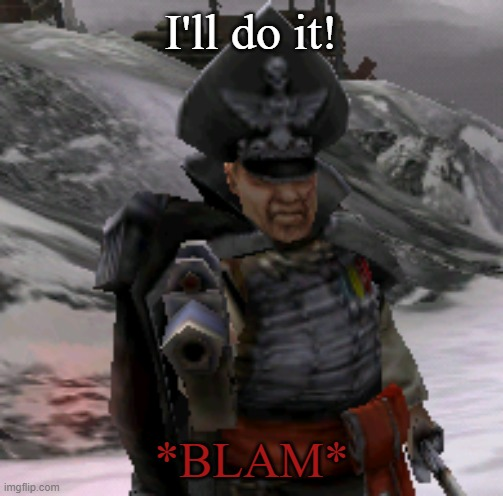 BLAM! | I'll do it! *BLAM* | image tagged in blam | made w/ Imgflip meme maker