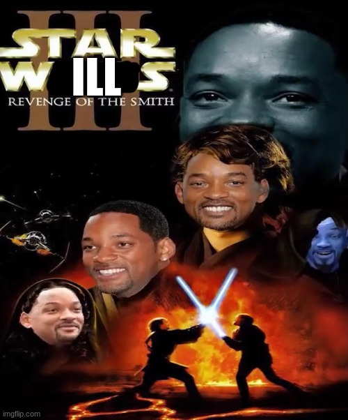Nobody: me at three am: |  ILL | image tagged in will smith,star wars,photoshop | made w/ Imgflip meme maker
