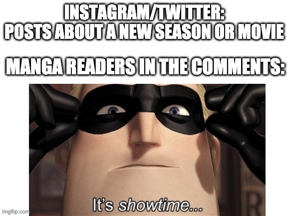 QUIT SPOILING IT |  INSTAGRAM/TWITTER: POSTS ABOUT A NEW SEASON OR MOVIE; MANGA READERS IN THE COMMENTS: | image tagged in anime,animeme,animememe,manga,anime meme | made w/ Imgflip meme maker