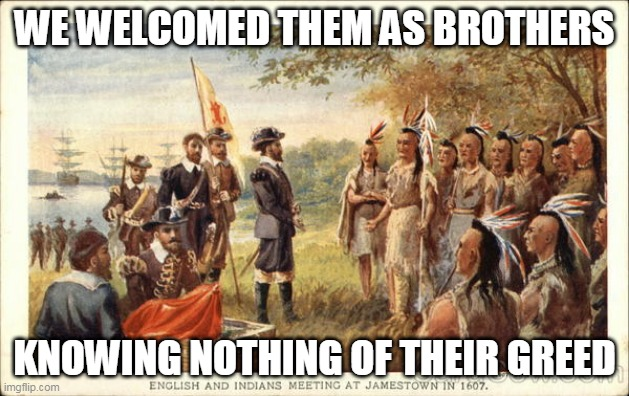 Spirit Horse Of The Cherokee |  WE WELCOMED THEM AS BROTHERS; KNOWING NOTHING OF THEIR GREED | image tagged in manowar,spirit horse of the cherokee,indians,native americans,europeans,america | made w/ Imgflip meme maker