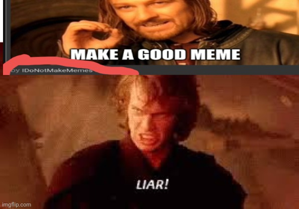 I do not make memes either | image tagged in anakin liar | made w/ Imgflip meme maker