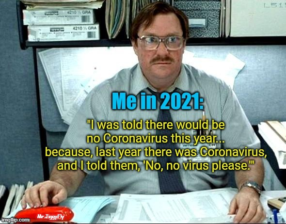 Well, OK, but that's the last straw... |  Mr.JiggyFly | image tagged in coronavirus,covid-19,quarantine,face mask,office space,trump 2020 | made w/ Imgflip meme maker