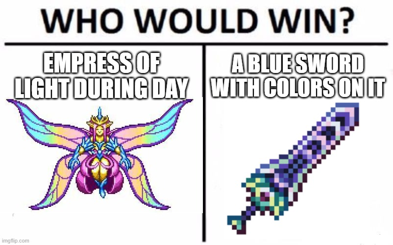 Zenith with ichor buff would win. |  EMPRESS OF LIGHT DURING DAY; A BLUE SWORD WITH COLORS ON IT | image tagged in memes,who would win | made w/ Imgflip meme maker