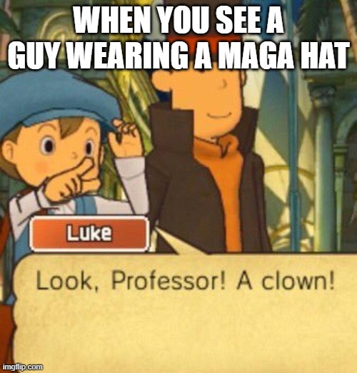 WHEN YOU SEE A GUY WEARING A MAGA HAT | image tagged in professer,professer layton,memes,so true,maga | made w/ Imgflip meme maker