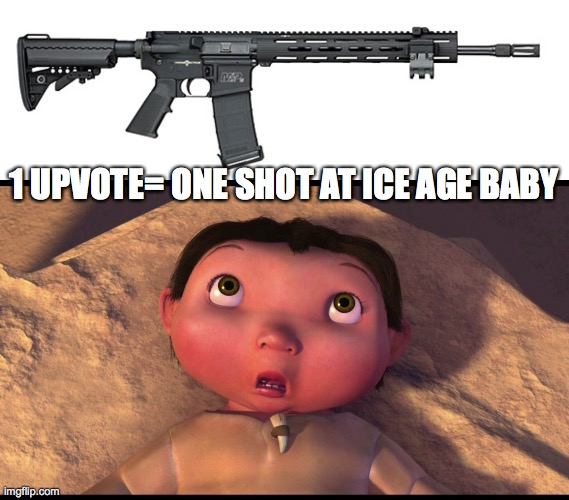 1 UPVOTE= ONE SHOT AT ICE AGE BABY | image tagged in sw assault rifle,ice age baby | made w/ Imgflip meme maker