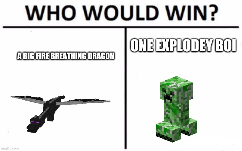 Who Would Win? |  ONE EXPLODEY BOI; A BIG FIRE BREATHING DRAGON | image tagged in memes,who would win,minecraft,creeper | made w/ Imgflip meme maker