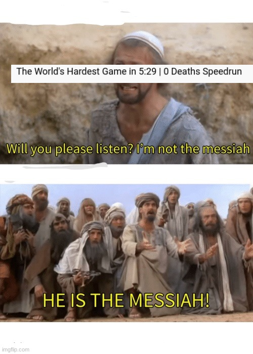 Anyone who's played this stupid game will understand. theworlds-hardestgame.com | image tagged in he is the messiah,the world's hardest game,funny memes,memes | made w/ Imgflip meme maker