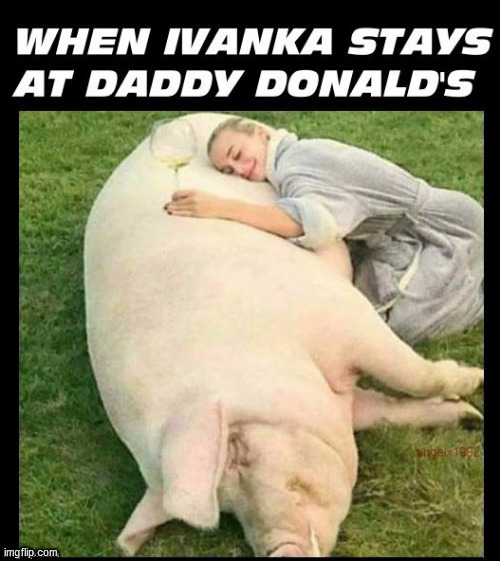 image tagged in ivanka trump,donald and ivanka trump,ivanka,donald trump,pigs,wine | made w/ Imgflip meme maker