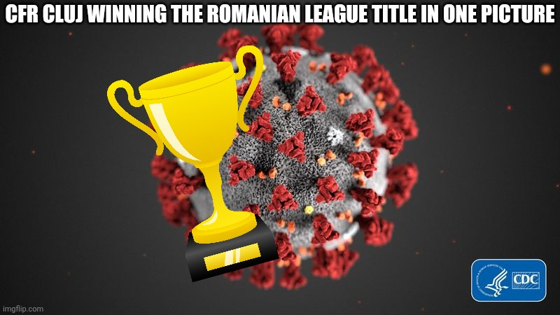 Covid 19 |  CFR CLUJ WINNING THE ROMANIAN LEAGUE TITLE IN ONE PICTURE | image tagged in covid 19,coronavirus,covid-19,covidiots,memes,cfr cluj | made w/ Imgflip meme maker