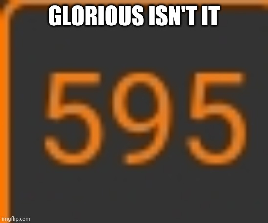 GLORIOUS ISN'T IT | made w/ Imgflip meme maker