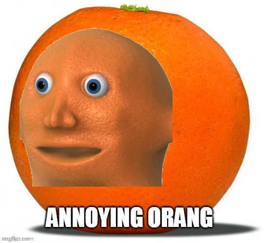 Cursed | image tagged in annoying orang | made w/ Imgflip meme maker