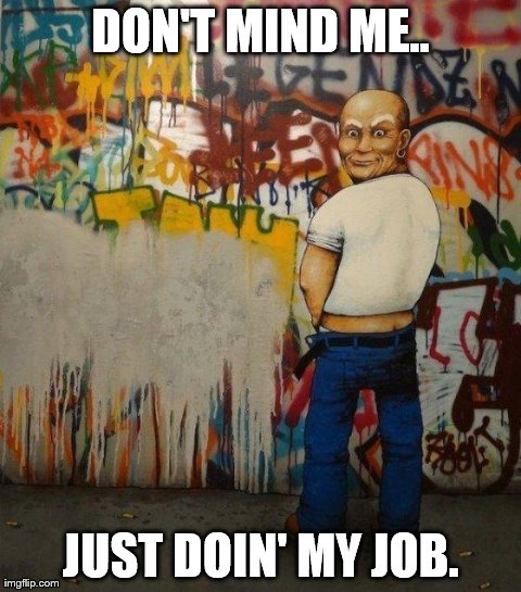 So I ran into Mr.Clean the other day. It was kinda awkward. | DON'T MIND ME.. JUST DOIN' MY JOB. | image tagged in mr clean,funny,graffitti | made w/ Imgflip meme maker