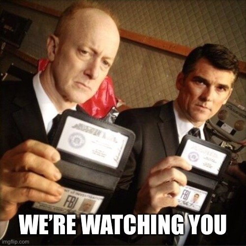 FBI | WE'RE WATCHING YOU | image tagged in fbi | made w/ Imgflip meme maker