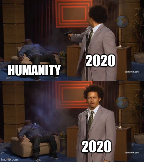 2020 is bad |  2020; HUMANITY; 2020 | image tagged in memes,who killed hannibal,2020,bad | made w/ Imgflip meme maker