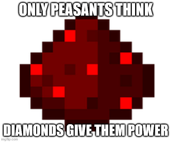 ONLY PEASANTS THINK DIAMONDS GIVE THEM POWER | made w/ Imgflip meme maker