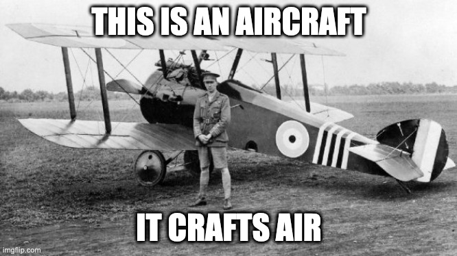 Aircraft crafts air |  THIS IS AN AIRCRAFT; IT CRAFTS AIR | image tagged in air,craft,aircraft,plane,aviation,flying | made w/ Imgflip meme maker