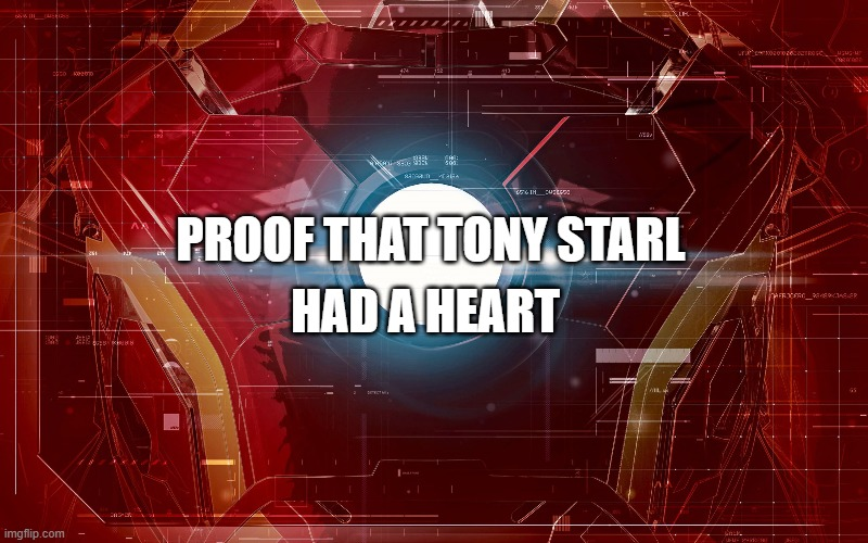 Tony Stark had a heart |  HAD A HEART; PROOF THAT TONY STARL | image tagged in avengers,movies,marvel cinematic universe | made w/ Imgflip meme maker