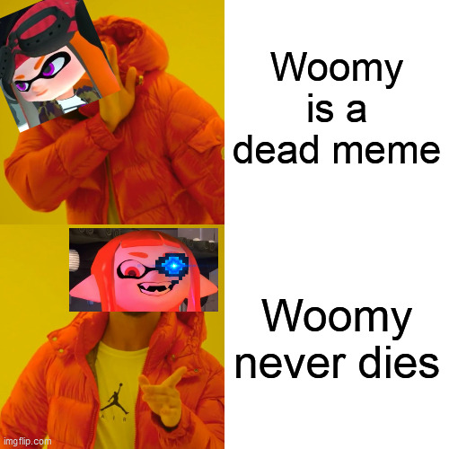 Woomy never dies |  Woomy is a dead meme; Woomy never dies | image tagged in memes,drake hotline bling,woomy,splatoon,splatoon 2,big brain | made w/ Imgflip meme maker