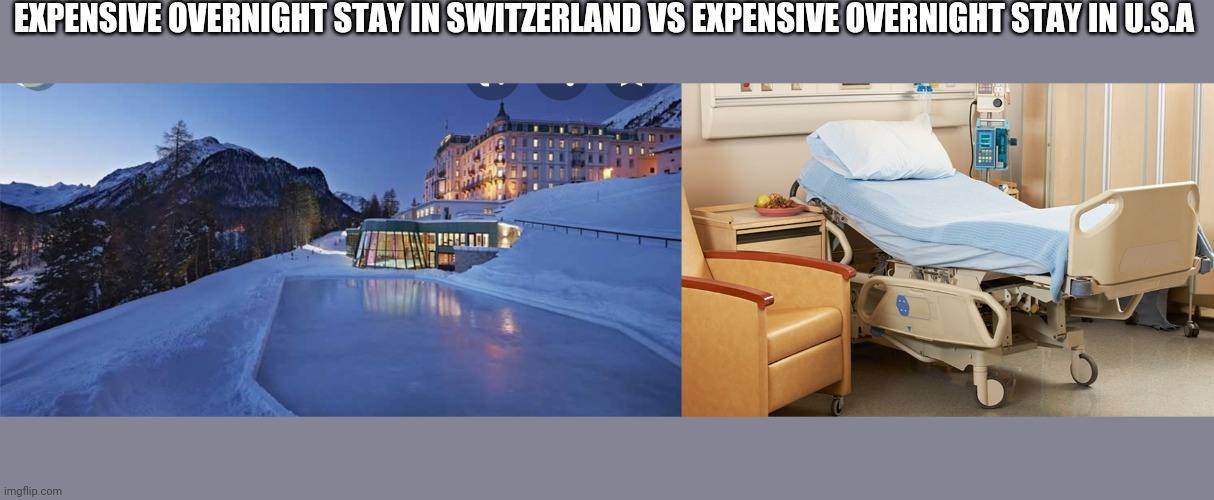 American healthcare |  EXPENSIVE OVERNIGHT STAY IN SWITZERLAND VS EXPENSIVE OVERNIGHT STAY IN U.S.A | image tagged in healthcare,usa,american politics,political meme,funny memes,expensive | made w/ Imgflip meme maker