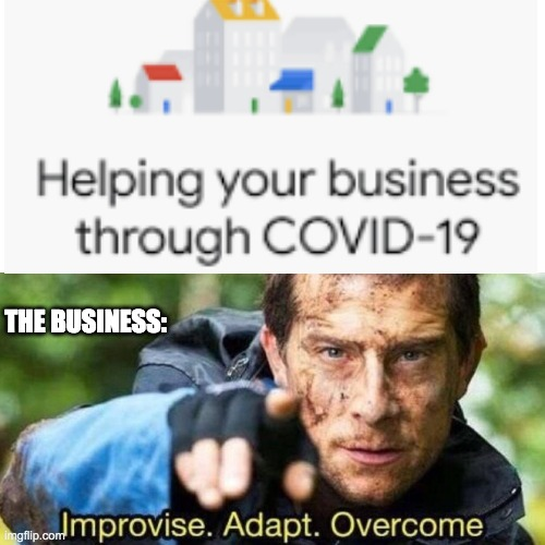 The truth |  THE BUSINESS: | image tagged in improvise adapt overcome | made w/ Imgflip meme maker