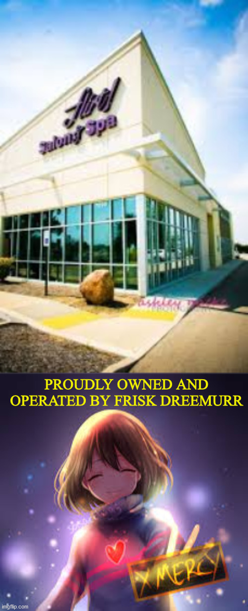 I drove past this the other day.......first thing that came to mind. |  PROUDLY OWNED AND OPERATED BY FRISK DREEMURR | image tagged in frisk | made w/ Imgflip meme maker