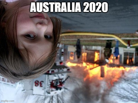 Disaster Girl |  AUSTRALIA 2020 | image tagged in memes,disaster girl,funny | made w/ Imgflip meme maker