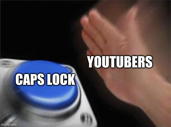 Blank Nut Button |  YOUTUBERS; CAPS LOCK | image tagged in memes,blank nut button,youtubers,funny memes,memes to meme,funny | made w/ Imgflip meme maker