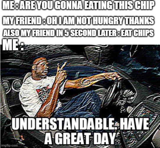 UNDERSTANDABLE, HAVE A GREAT DAY - Imgflip