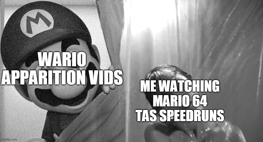 You want fun? YOUTUBE SHOW YOU FUN! |  WARIO APPARITION VIDS; ME WATCHING MARIO 64 TAS SPEEDRUNS | image tagged in psycho mario,wario apparition,super mario 64,oc,wario,funny memes | made w/ Imgflip meme maker