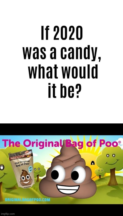 candy reaccs only | image tagged in candy,2020,poop,cotton candy,life sucks,poo | made w/ Imgflip meme maker