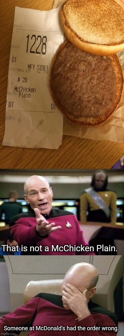That's a plain hamburger, not a McChicken Plain. |  That is not a McChicken Plain. Someone at McDonald's had the order wrong. | image tagged in picard wtf and facepalm combined,captain picard facepalm,funny,memes,mcdonald's,you had one job | made w/ Imgflip meme maker