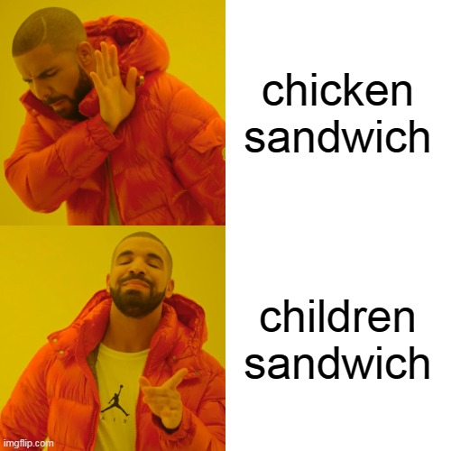 chicken sandwich children sandwich | image tagged in memes,drake hotline bling | made w/ Imgflip meme maker