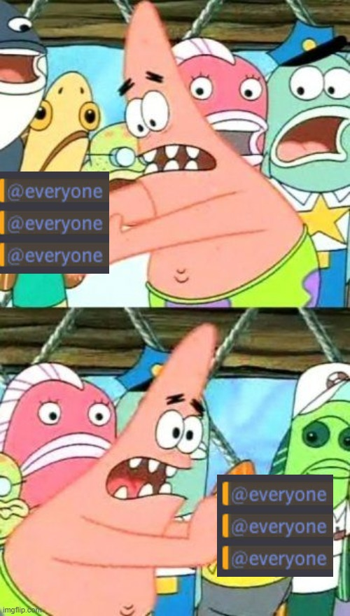 Put It Somewhere Else Patrick | image tagged in memes,put it somewhere else patrick | made w/ Imgflip meme maker